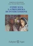 Come si fa la preghiera di intercessione Libro di  Giovanni Maria Leonardi, Marcello Stanzione