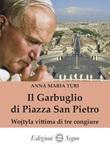 Il garbuglio di Piazza San Pietro. Wojtyla vittima di tre congiure Libro di  Anna Maria Turi