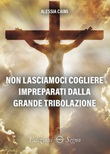 Non lasciamoci cogliere impreparati dalla grande tribolazione Libro di  Alessia Caimi