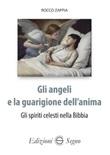 Gli angeli e la guarigione dell'anima. Gli spiriti celesti nella Bibbia Libro di  Rocco Zappia