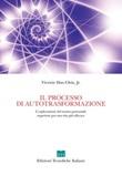 Il processo di autotrasformazione. L'esplorazione del nostro potenziale superiore per una vita più efficace. Ediz. illustrata Libro di  Vicente Hao Chin