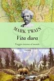 Vita dura. Viaggio intorno al mondo Ebook di  Mark Twain