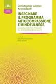 Insegnare il programma autocompassione e mindfulness. Una guida per professionisti del benessere e della salute Ebook di  Christopher K. Germer, Kristin Neff