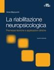 La riabilitazione neuropsicologica. Premesse teoriche e applicazioni cliniche Ebook di