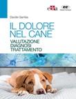 Il dolore nel cane. Valutazione, diagnosi e trattamento Ebook di  Davide Gamba
