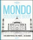 Mondo colouring book. I 100 luoghi più belli del pianeta... da colorare Libro di