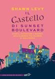 Il castello di Sunset Boulevard. Storia, avventure e segreti dell'albergo più celebre di Hollywood Ebook di  Shawn Levy