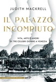 Il palazzo incompiuto. Vita, arte e amori di tre celebri donne a Venezia Ebook di  Judith Mackrell