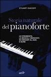 Storia naturale del pianoforte. Lo strumento, la musica, i musicisti da Mozart al modern jazz, e oltre