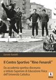 Il Centro sportivo «Rino Fenaroli». Da accademia sportiva diocesana a Istituto Superiore di Educazione Fisica dell'Università Cattolica Ebook di  Daniele Bardelli