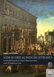 Scene di corte all'inizio del Settecento. Cerimoniali barocchi per Carlo IV Borromeo Arese viceré di Napoli (1710-1713) Ebook di  Sergio Monferrini