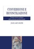 Conversione e riconciliazione. Trattato storico-teologico sulla penitenza postbattesimale Ebook di  Ángel García Ibáñez