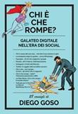 Chi è che rompe? Galateo digitale nell'era dei social. Ediz. illustrata Libro di  Diego Goso