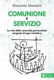 Comunione e servizio. La vita della comunità parrocchiale sorgente di ogni ministero Libro di  Giacinto Mancini