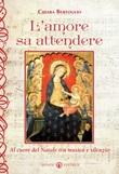 L'amore sa attendere. Al cuore del Natale tra musica e silenzio Libro di  Chiara Bertoglio