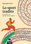 Lo sport tradito. 37 storie in cui non ha vinto il migliore Libro di  Daniele Poto