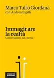 Immaginare la realtà. Conversazioni sul cinema Ebook di  Marco Tullio Giordana, Andrea Bigalli