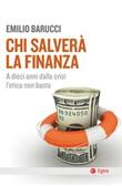 Chi salverà la finanza. A dieci anni dalla crisi l'etica non basta Ebook di  Emilio Barucci