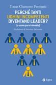 Perché tanti uomini incompetenti diventano leader? (e come porvi rimedio) Ebook di  Tomas Chamorro-Premuzic