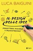 Il design delle idee. Progettare discorsi e presentazioni Ebook di  Luca Baiguini