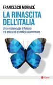 La rinascita dell'Italia. Una visione per il futuro tra etica ed estetica aumentate Ebook di  Francesco Morace