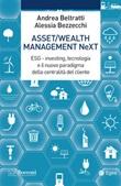 Asset/Wealth Management NeXt. ESG - investing, tecnologia e il nuovo paradigma della centralità del cliente Ebook di  Andrea Beltratti, Alessia Bezzecchi