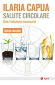Salute circolare. Una rivoluzione necessaria. Nuova ediz. Ebook di  Ilaria Capua