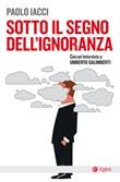 Sotto il segno dell'ignoranza Ebook di  Paolo Iacci