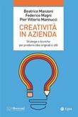Creatività in azienda. Strategie e tecniche per produrre idee originali e utili Ebook di  Beatrice Manzoni, Federico Magni, Pier Vittorio Mannucci
