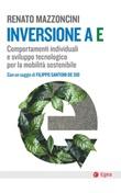 Inversione a E. Comportamenti individuali e sviluppo tecnologico per la mobilità sostenibile Ebook di  Renato Mazzoncini