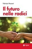 Il futuro nelle radici Ebook di  Fabrizio Pezzani