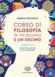 Corso di filosofia in tre secondi e un decimo Libro di  Daniele Aristarco