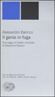 Il genio in fuga. Due saggi sul teatro musicale di Gioachino Rossini Libro di  Alessandro Baricco