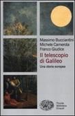 Il telescopio di Galileo. Una storia europea Libro di  Massimo Bucciantini, Michele Camerota, Franco Giudice
