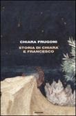 Storia di Chiara e Francesco Libro di  Chiara Frugoni