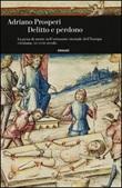 Delitto e perdono. La pena di morte nell'orizzonte mentale dell'Europa cristiana. XIV-XVIII secolo Libro di  Adriano Prosperi