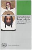 Sacre reliquie. Dalle origini del cristianesimo alla Controriforma Libro di  Charles Freeman