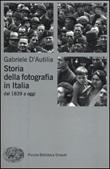 Storia della fotografia in Italia. Dal 1839 a oggi Libro di  Gabriele D'Autilia