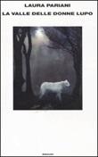 La valle delle donne lupo Libro di  Laura Pariani