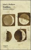 Galileo. Scienziato e umanista Libro di  John L. Heilbron