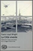 La città vivente Libro di  Frank L. Wright