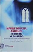 Mentre vi guardo. La badessa del monastero di Viboldone racconta Libro di  Maria Ignazia Angelini