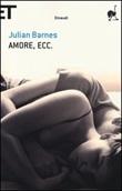 Amore, ecc. Libro di  Julian Barnes