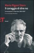 Il coraggio di dire no. Conversazioni e interviste 1963-2007 Libro di  Mario Rigoni Stern