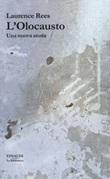 L'Olocausto. Una nuova storia Libro di  Laurence Rees