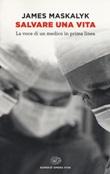 Salvare una vita. La voce di un medico in prima linea Libro di  James Maskalyk