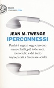 Iperconnessi. Perché i ragazzi oggi crescono meno ribelli, più tolleranti, meno felici e del tutto impreparati a diventare adulti Libro di  Jean M. Twenge