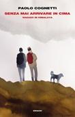 Senza mai arrivare in cima. Viaggio in Himalaya Libro di  Paolo Cognetti