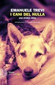 I cani del nulla. Una storia vera Libro di  Emanuele Trevi