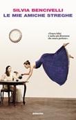 Le mie amiche streghe Ebook di  Silvia Bencivelli